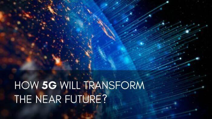 How 5G Will Transform the Near Future?